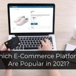 What Are The Best E-Commerce Platforms in 2021?