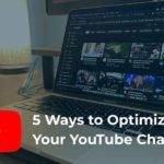 Five Ways to Optimize Your YouTube Channel
